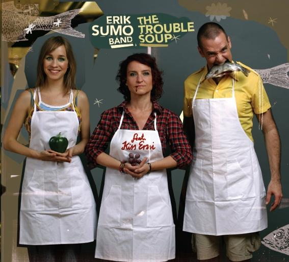 Erik Sumo Band feat. Kiss Erzsi: The Trouble Soup