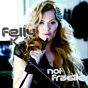 Felly K: Not Fragile